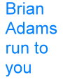 Brian.Adams-run.to.you